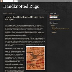 Handknotted Rugs: How to Shop Hand Knotted Persian Rugs or Carpets