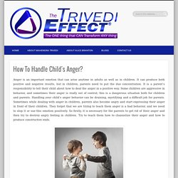 Handle Child's Anger By The Trivedi Effect