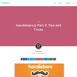 Handlebars.js Part 3: Tips and Tricks