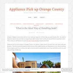 What is the Ideal Way of Handling Junk? – Appliance Pick up Orange County