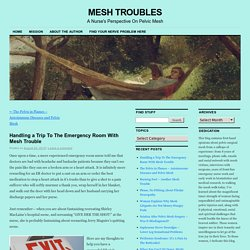 Handling a Trip To The Emergency Room With Mesh Trouble