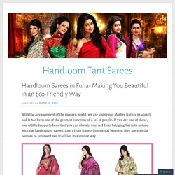 Handloom Sarees in Fulia- Making You Beautiful in an Eco-Friendly Way – Handloom Tant Sarees