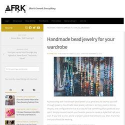 Handmade bead jewelry for your wardrobe - AFRK LIFE