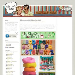 Handmade Gift Ideas: For Kids | Talk Crafty To Me