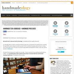 HANDMADE TECH: DODOcase + Handmade Ipad Cases