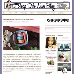 Handmade DIY Macaron Melt and Pour Soap Tutorial - Soap Deli News