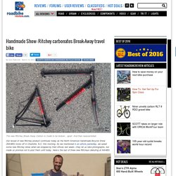 Handmade Show: Ritchey carbonates Break-Away travel bike