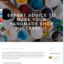 Expert Advice to Make Your Handmade Shop Successful - Skillshare Blog