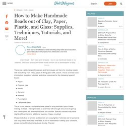 How to Make Handmade Beads out of Clay, Paper, Plastic, and Glass: Supplies, Techniques, Tutorials, and More!