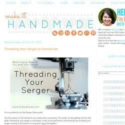 Make It Handmade: Threading Your Serger or Overlocker