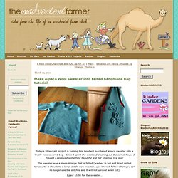 Make Alpaca Wool Sweater into Felted handmade Bag tutorial - The Inadvertent Farmer