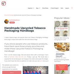 Handmade Upcycled Tobacco Packaging Handbags