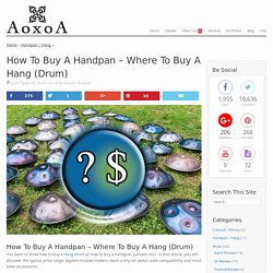 How to Buy a Handpan - Where to Buy a Hang (Drum) - AoxoA