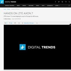 Hands On: ZTE Axon 7