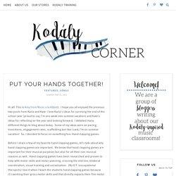 Put Your Hands Together! - Kodaly Corner