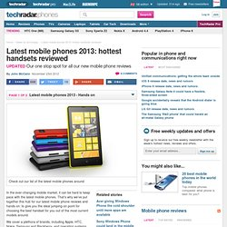 Latest mobile phones 2013: hottest handsets reviewed