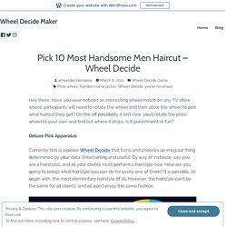 Pick 10 Most Handsome Men Haircut – Wheel Decide – Wheel Decide Maker