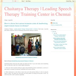How to choose best autism treatment centre & handwriting improvement classes in chennai?