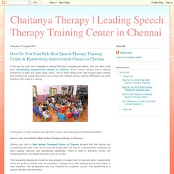 Leading Speech Therapy Training Center in Chennai: How Do You Find Kids Best Speech Therapy Training Centre & Handwriting Improvement Classes in Chennai