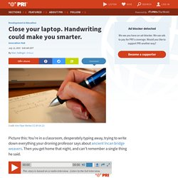 Close your laptop. Handwriting could make you smarter.