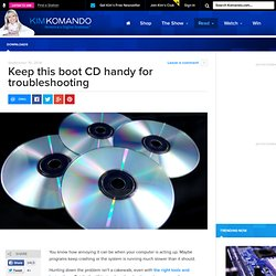 Keep this boot CD handy for troubleshooting