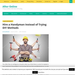 Hire a Handyman Instead of Trying DIY Methods