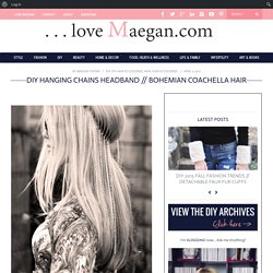 ...love Maegan: Hanging Chains Headband DIY | Fashion | DIY | Lifestyle