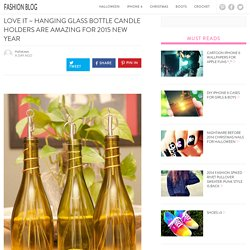 Love it ~ Hanging glass bottle candle holders are amazing for 2015 New Year - Fashion Blog