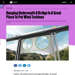 Hanging Underneath A Bridge Is A Great Place To Put Wind Turbines