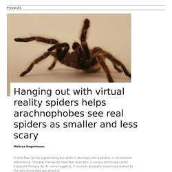 Hanging out with virtual reality spiders helps arachnophobes see real spiders as smaller and less scary