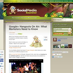 Google+ Hangouts On Air: What Marketers Need to Know