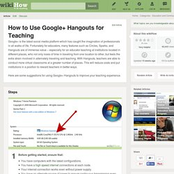 How to Use Google+ Hangouts for Teaching: 9 steps