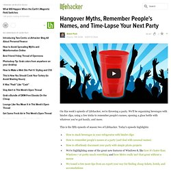 Hangover Myths, Remember People's Names, and Time-Lapse Your Next Party