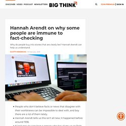 Hannah Arendt: Why some people are immune to fact-checking