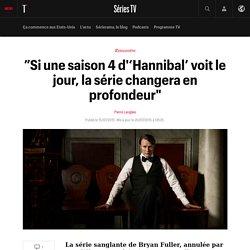 """""""Si une saison 4 d''Hannibal' voit le jour, la série changera en profondeur"""""""
