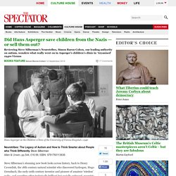 Did Hans Asperger save children from the Nazis — or sell them out?