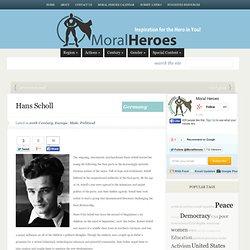 Hans Scholl - Moral Heroes