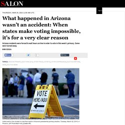 What happened in Arizona wasn't an accident: When states make voting impossible, it's for a very clear reason