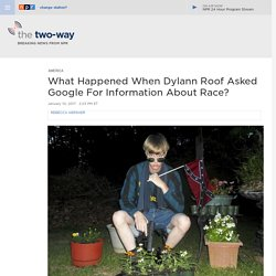 What Happened When Dylann Roof Asked Google For Information About Race?