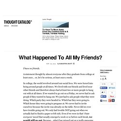 What Happened To All My Friends?