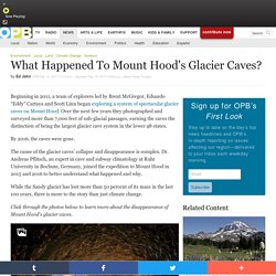 What Happened To Mount Hood's Glacier Caves? . News