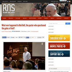What ever happened to Rob Bell, the pastor who questioned the gates of hell?
