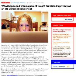 What happened when a parent fought for his kid's privacy at an all-Chromebook school / Boing Boing