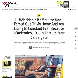 I've Been Forced Out Of My Home And Am Living In Constant Fear Because Of Relentless Death Threats From Gamergate - xoJane
