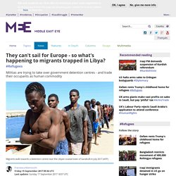 They can't sail for Europe - so what's happening to migrants trapped in Libya?