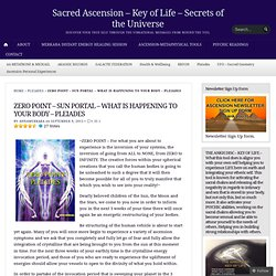 ZERO POINT – SUN PORTAL – WHAT IS HAPPENING TO YOUR BODY – PLEIADES