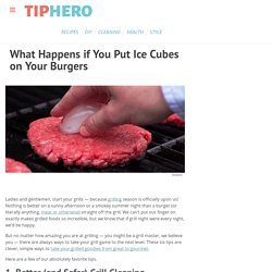 What Happens if You Put Ice Cubes on Your Burgers