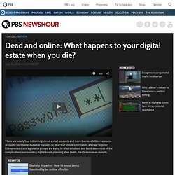Dead and online: What happens to your digital estate when you die?