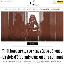 Till it happens to you : Lady Gaga dénonce les viols d'étudiants dans un clip poignant -