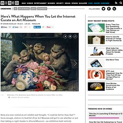 Here's What Happens When You Let the Internet Curate an Art Museum | Underwire